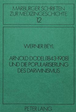 Arnold Dodel (1843-1908) und die Popularisierung des Darwinismus von Beyl,  Werner
