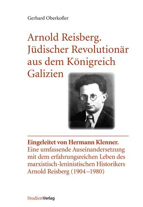 Arnold Reisberg. Jüdischer Revolutionär aus dem Königreich Galizien von Oberkofler,  Gerhard