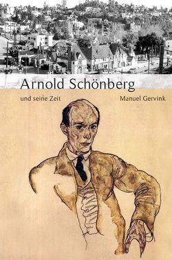 Arnold Schönberg und seine Zeit von Gervink,  Manuel