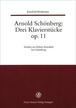 Arnold Schönberg: Drei Klavierstücke op. 11. Studien zur frühen Atonalität bei Schönberg / Arnold Schönberg: Drei Klavierstücke Op. 11. von Brinkmann,  Reinhold