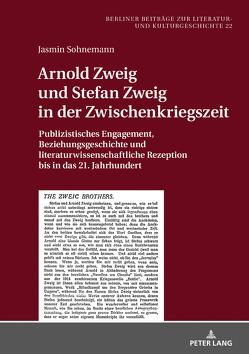 Arnold Zweig und Stefan Zweig in der Zwischenkriegszeit von Sohnemann,  Jasmin