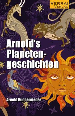 ARNOLDs PLANETENGESCHICHTEN von Buchenrieder,  Arnold