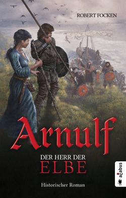 Arnulf. Der Herr der Elbe von Focken,  Robert