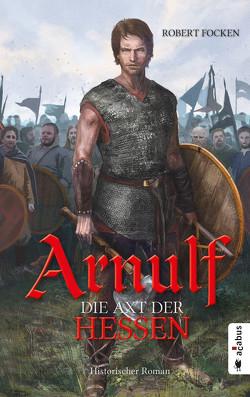 Arnulf. Die Axt der Hessen von Focken,  Robert