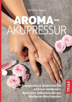 Aroma-Akupressur von Ty-Kisera,  Merina, Wölbling,  Sophie