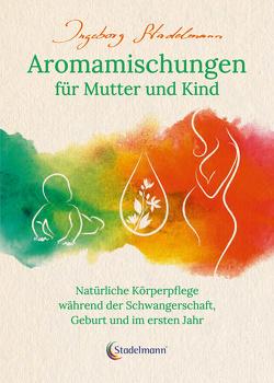 Aromamischungen für Mutter und Kind von Stadelmann,  Ingeborg