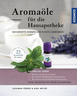 Aromaöle für die Hausapotheke von Färber,  Susanna, Meyer,  Axel