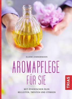 Aromapflege für Sie von Zimmermann,  Eliane