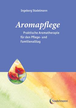 Aromapflege – Praktische Aromatherapie für den Pflegealltag von Stadelmann,  Ingeborg