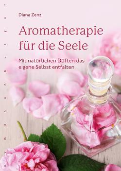Aromatherapie für die Seele von Zenz,  Diana