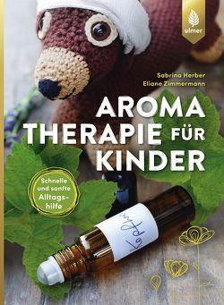 Aromatherapie für Kinder von Herber,  Sabrina, Zimmermann,  Eliane