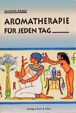 Aromatherapie für jeden Tag von Kraus,  Michael