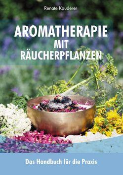 Aromatherapie mit Räucherpflanzen von Kauderer,  Renate