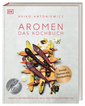 Aromen – Das Kochbuch von Antoniewicz,  Heiko