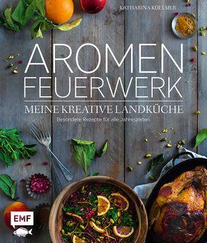 Aromenfeuerwerk – Meine kreative Landküche von Küllmer,  Katharina