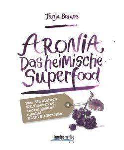 Aronia – Das heimische Superfood von Braune,  Tanja