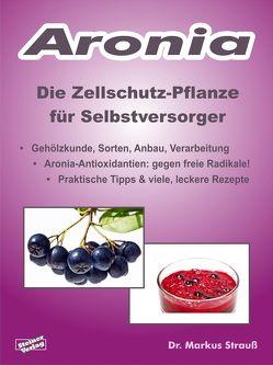 Aronia. Die Zellschutz-Pflanze für Selbstversorger. von Stange,  Frank, Strauß,  Markus