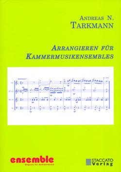 Arrangieren für Kammermusikensembles von Tarkmann,  Andreas N