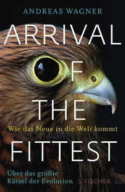 Arrival of the Fittest – Wie das Neue in die Welt kommt von Wagner,  Andreas