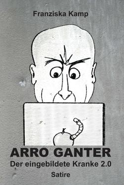Arro Ganter — Der eingebildete Kranke 2.0 von Kamp,  Dr. Franziska