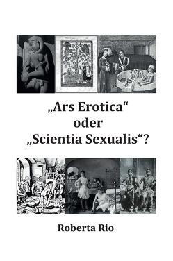 """""""Ars Erotica"""" oder """"Scientia Sexualis""""? von Rio,  Roberta"""