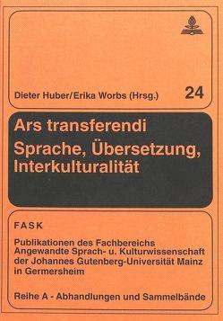 Ars transferendi – Sprache, Übersetzung, Interkulturalität von Huber,  Dieter, Worbs,  Erika