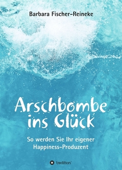 Arschbombe ins Glück von Fischer-Reineke,  Barbara, Schuster,  Reinhold