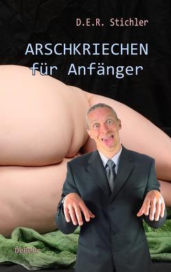 ARSCHKRIECHEN für Anfänger von Stichler,  D.E.R.