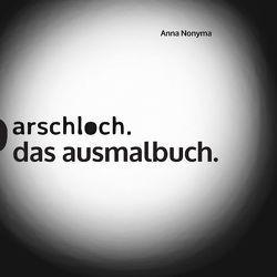 Arschloch. von Nonyma,  Anna