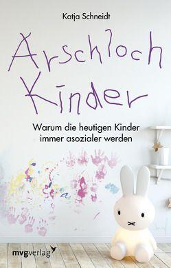 Arschlochkinder von Schneidt,  Katja