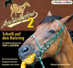 Arschlochpferd 2 – Scheiß auf den Halsring von Daveron,  Nika S., Köhler,  Mona