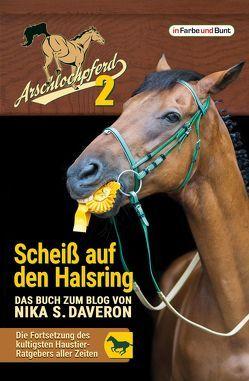 Arschlochpferd 2 – Scheiß auf den Halsring von Daveron,  Nika S.