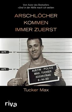 Arschlöcher kommen immer zuerst von Max,  Tucker