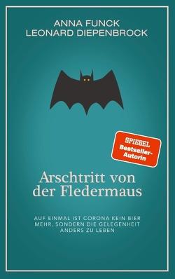 Arschtritt von der Fledermaus von Diepenbrock,  Leonard, Funck,  Anna