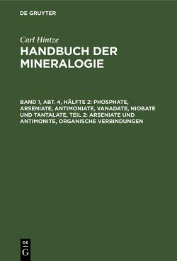 Carl Hintze: Handbuch der Mineralogie / Phosphate, Arseniate, Antimoniate, Vanadate, Niobate und Tantalate, Teil 2: Arseniate und Antimonite, organische Verbindungen von Chudoba,  Karl F., Hintze,  Carl