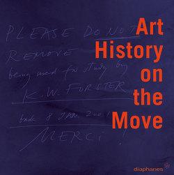 Art History on the Move von Baltzer,  Nanni, Burckhardt,  Jacqueline, Stauffer,  Marie Theres, Ursprung,  Philip