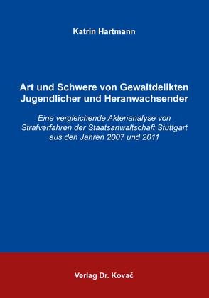 Art und Schwere von Gewaltdelikten Jugendlicher und Heranwachsender von Hartmann,  Katrin