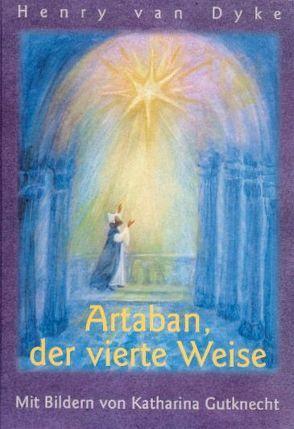 Artaban, der vierte Weise von Dyke,  Henry van, Eiff,  Tilde van, Gutknecht,  Katharina