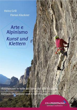 Arte e Alpinismo – Kunst und Klettern von Grill,  Heinz, Kluckner,  Florian