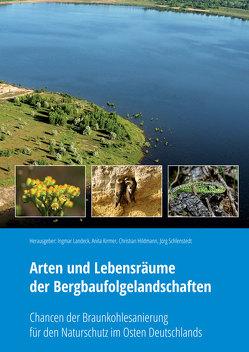 Arten und Lebensräume der Bergbaufolgelandschaften von Hildmann,  Christian, Kirmer,  Anita, Landeck,  Ingmar, Schlenstedt,  Jörg