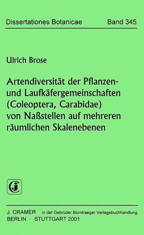 Artendiversität der Pflanzen- und Laufkäfergemeinschaften (Coleoptera, Carabidae) von Nassstellen auf mehreren räumlichen Skalenebenen von Brose,  Ulrich