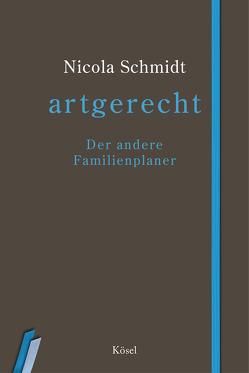 artgerecht – Der andere Familienplaner von Schmidt,  Nicola