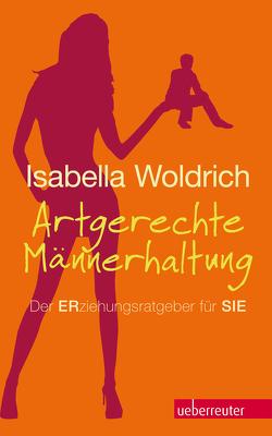 Artgerechte Männerhaltung von Woldrich,  Isabella