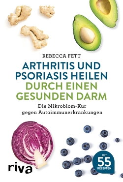 Arthritis und Psoriasis heilen durch einen gesunden Darm von Fett,  Rebecca