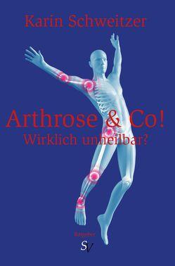 Arthrose & Co – Wirklich unheilbar? von Schweitzer,  Karin