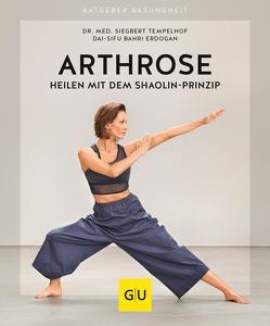 Arthrose heilen mit dem Shaolin-Prinzip von Erdogan,  Bahri, Tempelhof,  Siegbert