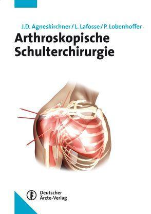 Arthroskopische Schulterchirurgie von Agneskirchner,  Jens D., Lafosse,  Laurent, Lobenhoffer,  Philipp