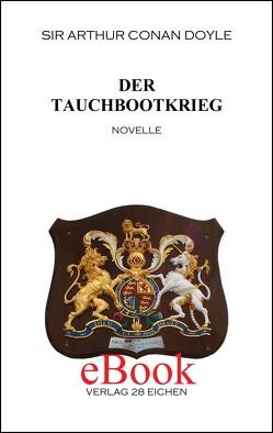 Arthur Conan Doyle: Ausgewählte Werke / Der Tauchbootkrieg von Doyle,  Arthur C, Spittel,  Olaf R, Stanislaus,  Schanzer