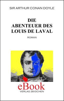 Arthur Conan Doyle: Ausgewählte Werke / Die Abenteuer des Louis de Laval von Doyle,  Arthur C, Eltz,  Victor, Spittel,  Olaf R