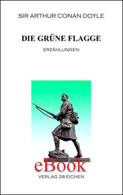 Arthur Conan Doyle: Ausgewählte Werke / Die grüne Flagge von Doyle,  Arthur C, Spittel,  Olaf R
